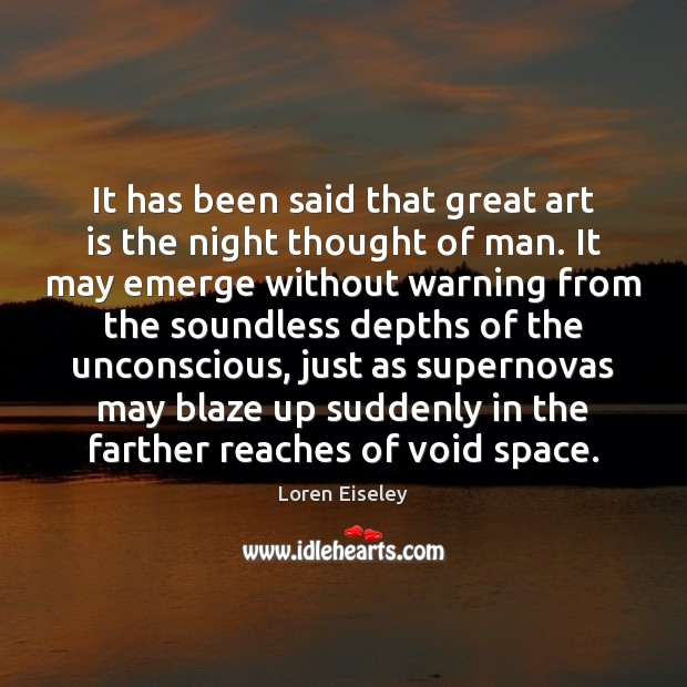 It has been said that great art is the night thought of Loren Eiseley Picture Quote