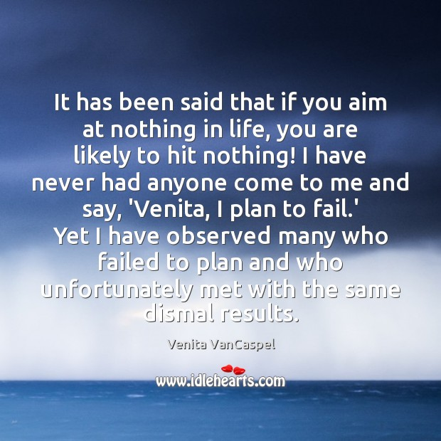 It has been said that if you aim at nothing in life, Plan Quotes Image