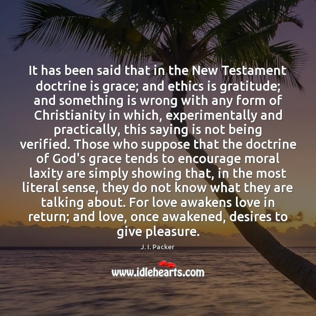 It has been said that in the New Testament doctrine is grace; J. I. Packer Picture Quote