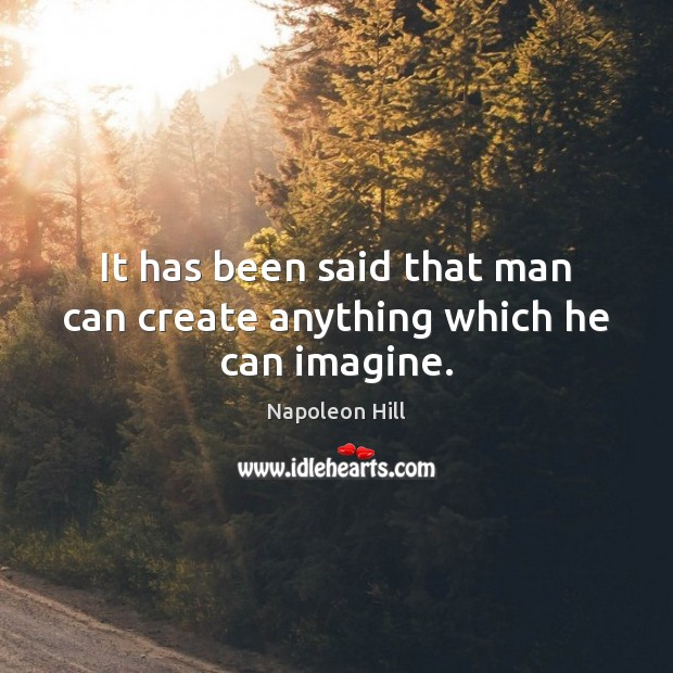 It has been said that man can create anything which he can imagine. Image