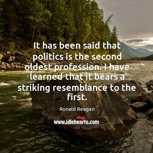 Image, It has been said that politics is the second oldest profession.
