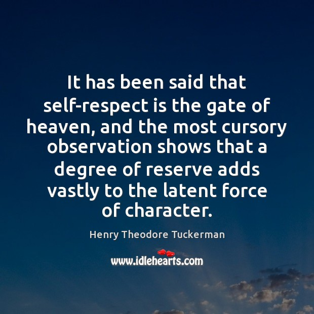It has been said that self-respect is the gate of heaven, and Henry Theodore Tuckerman Picture Quote