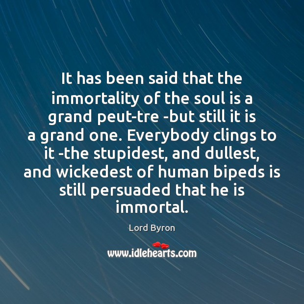 Image, It has been said that the immortality of the soul is a