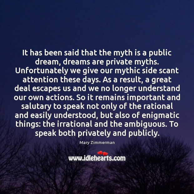 It has been said that the myth is a public dream, dreams Image