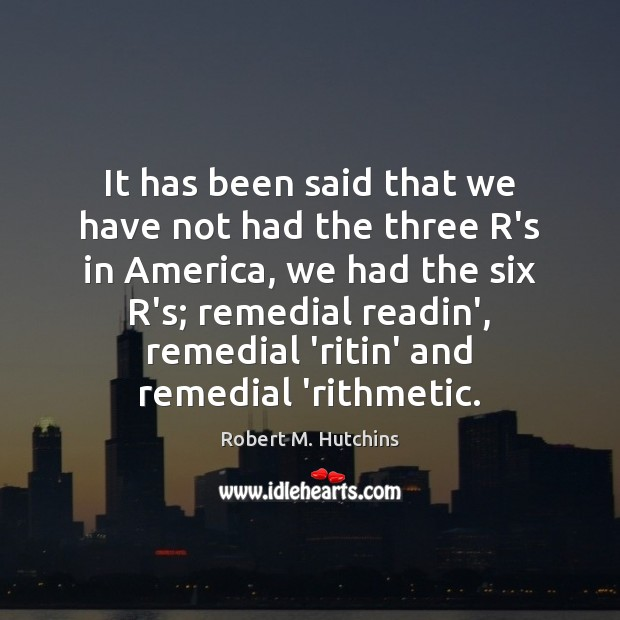 It has been said that we have not had the three R's Image