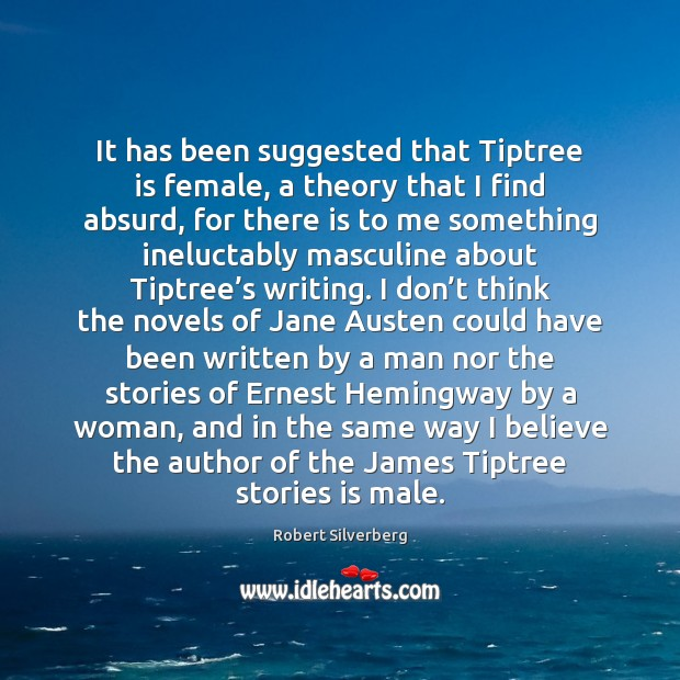 It has been suggested that Tiptree is female, a theory that I Image