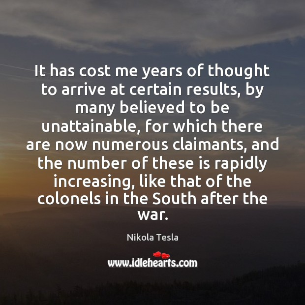 It has cost me years of thought to arrive at certain results, Nikola Tesla Picture Quote