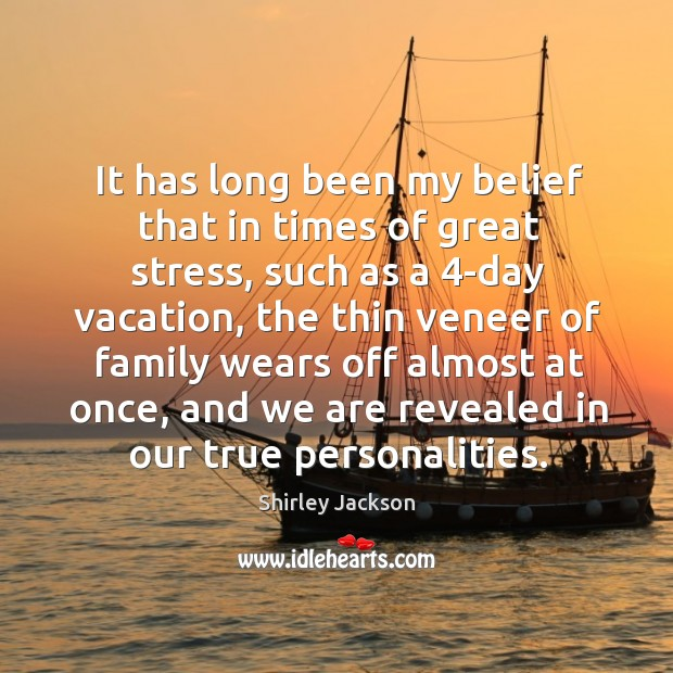It has long been my belief that in times of great stress, Shirley Jackson Picture Quote