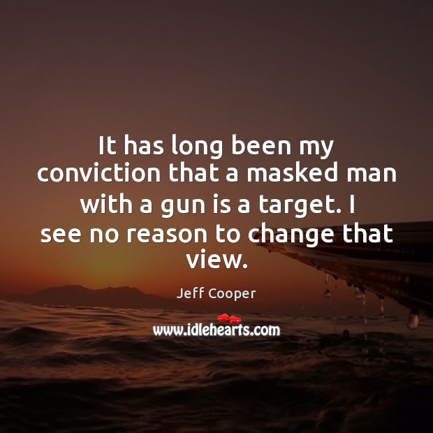 It has long been my conviction that a masked man with a Jeff Cooper Picture Quote