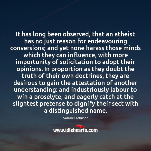 It has long been observed, that an atheist has no just reason Image