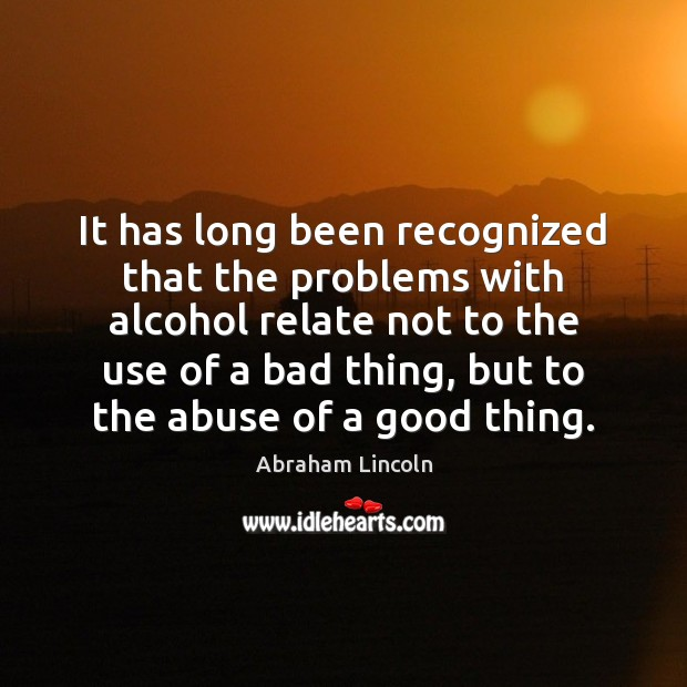 It has long been recognized that the problems with alcohol relate not Image