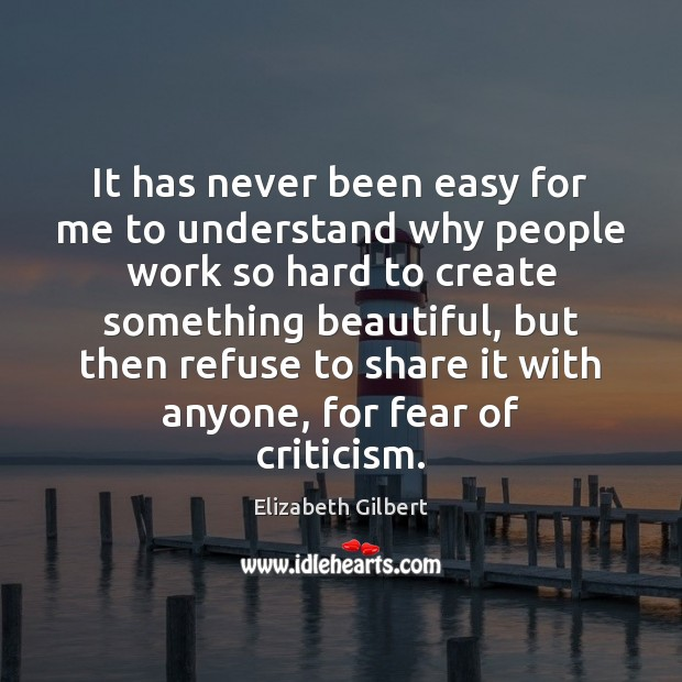 It has never been easy for me to understand why people work Elizabeth Gilbert Picture Quote