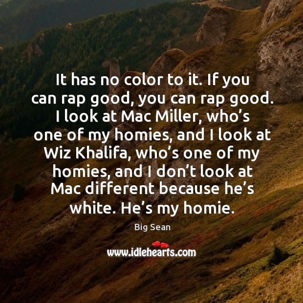 It has no color to it. If you can rap good, you Image