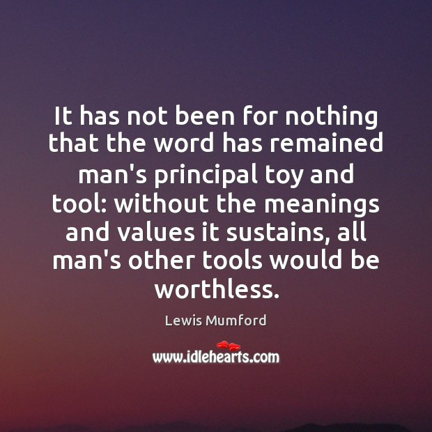 It has not been for nothing that the word has remained man's Lewis Mumford Picture Quote