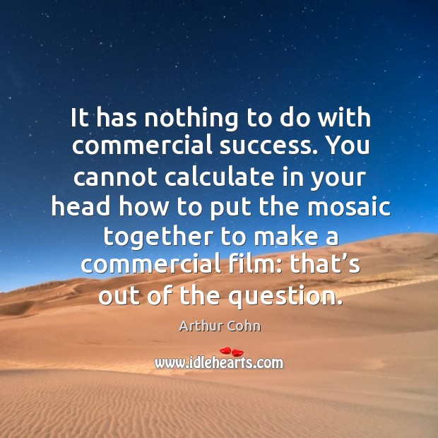 Image, It has nothing to do with commercial success. You cannot calculate in your head how