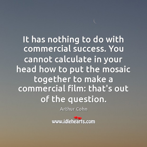 Image, It has nothing to do with commercial success. You cannot calculate in