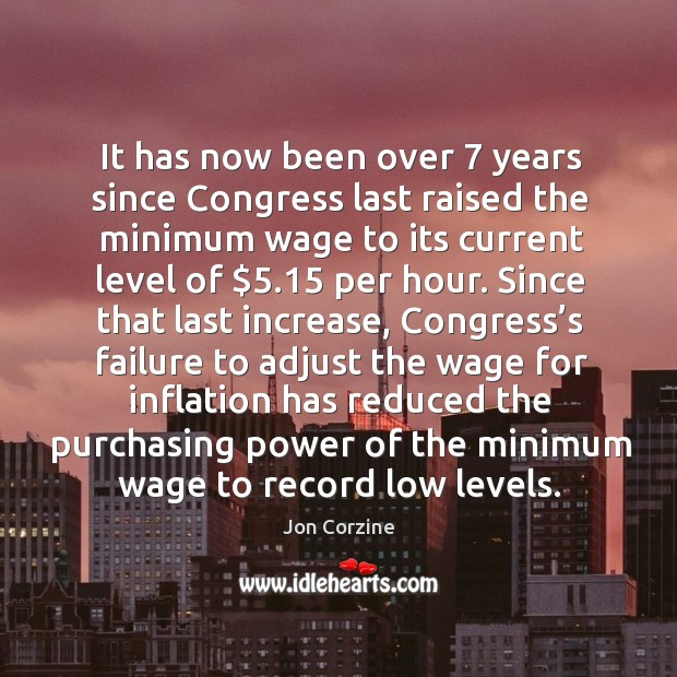 It has now been over 7 years since congress last raised the minimum wage to its current level of $5.15 per hour. Image