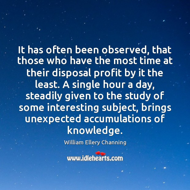It has often been observed, that those who have the most time William Ellery Channing Picture Quote