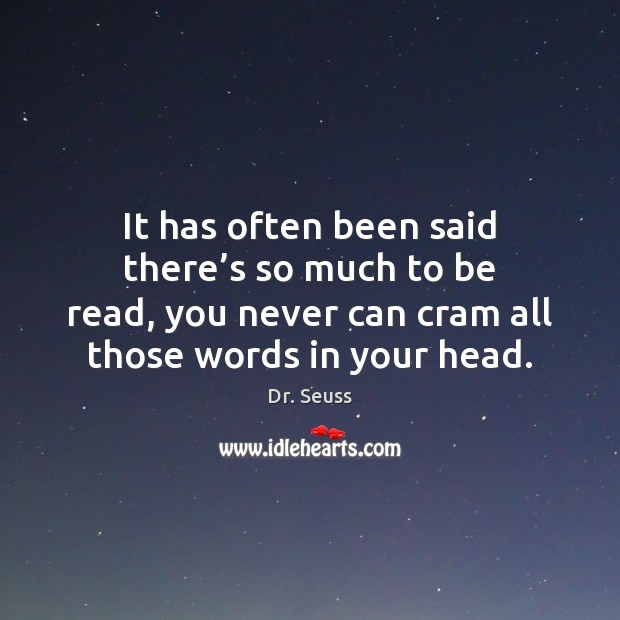 It has often been said there's so much to be read, Dr. Seuss Picture Quote