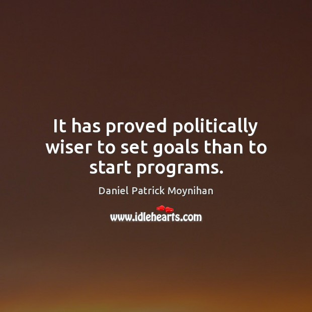 It has proved politically wiser to set goals than to start programs. Image