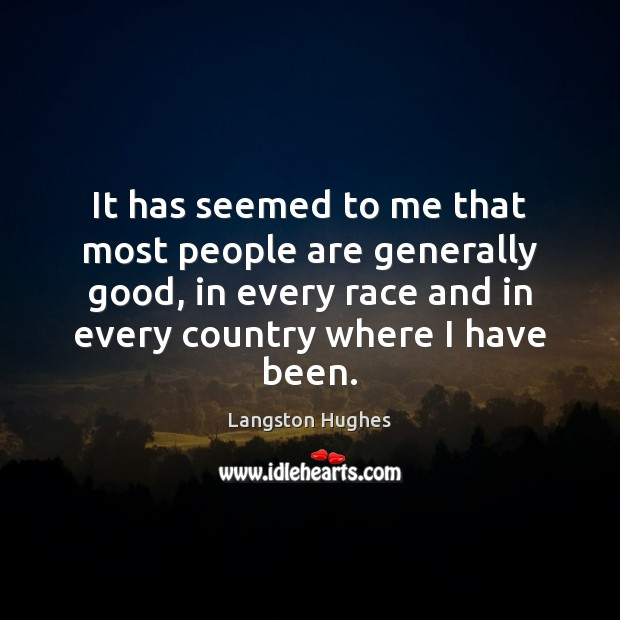 It has seemed to me that most people are generally good, in Langston Hughes Picture Quote
