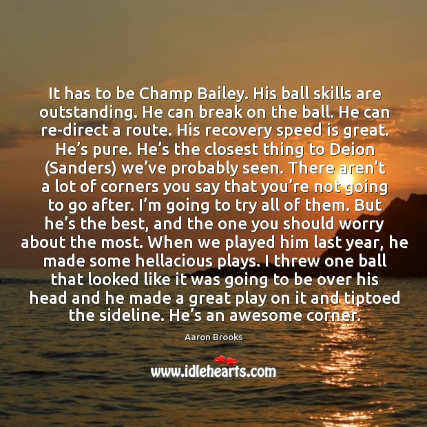 Image, It has to be champ bailey. His ball skills are outstanding.
