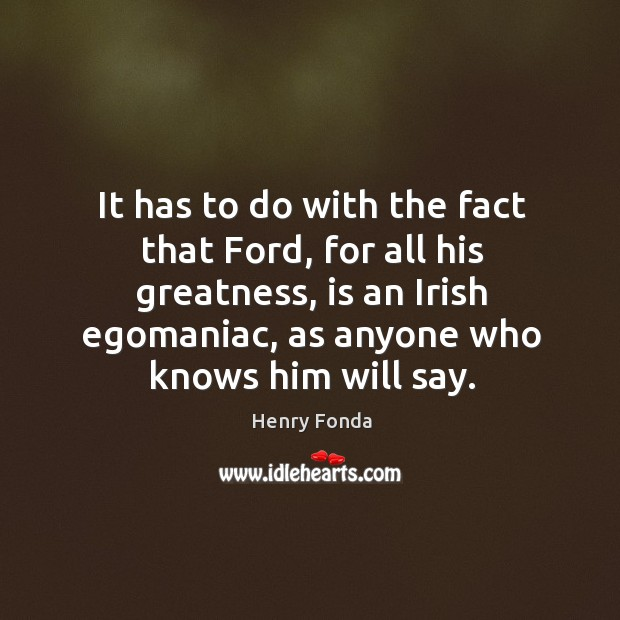 It has to do with the fact that ford, for all his greatness, is an irish egomaniac, as anyone who knows him will say. Image