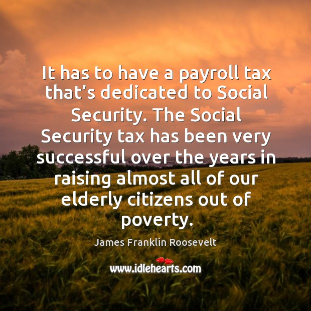 It has to have a payroll tax that's dedicated to social security. Image