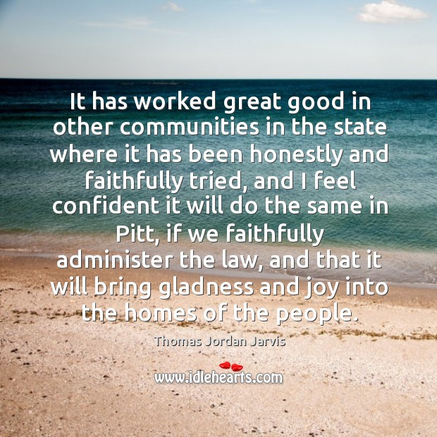 It has worked great good in other communities in the state where it has been honestly Thomas Jordan Jarvis Picture Quote