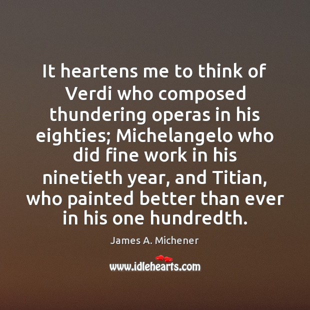 Image, It heartens me to think of Verdi who composed thundering operas in