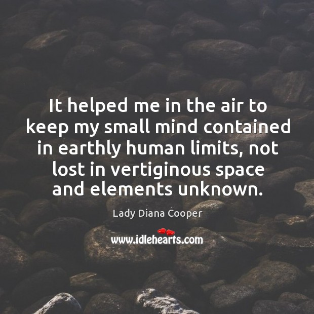It helped me in the air to keep my small mind contained in earthly human limits Image