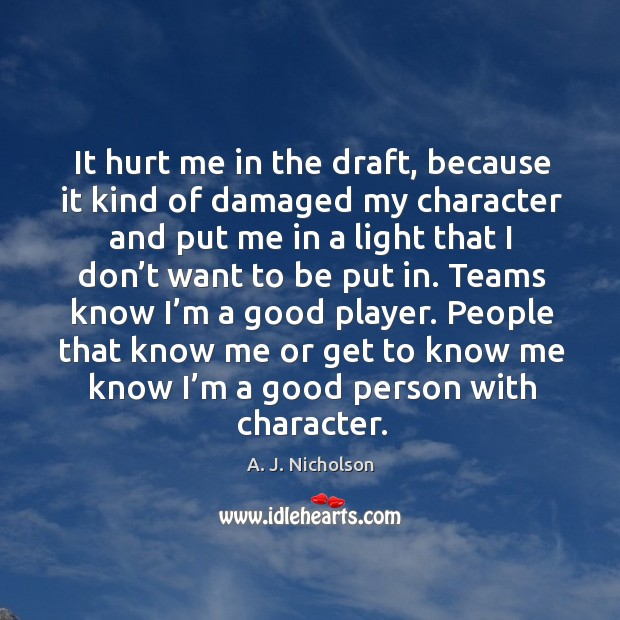 Image, It hurt me in the draft, because it kind of damaged my character and put me in a light