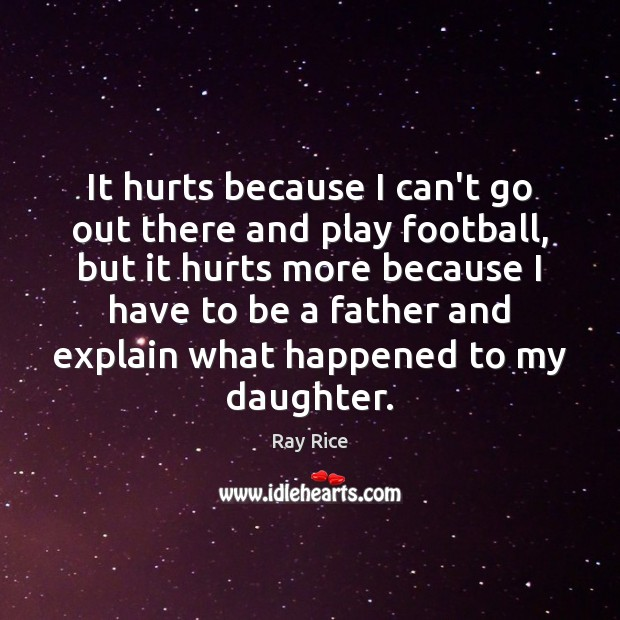 It hurts because I can't go out there and play football, but Football Quotes Image