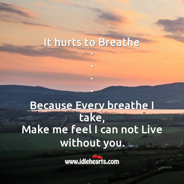 It hurts to breathe Broken Heart Messages Image