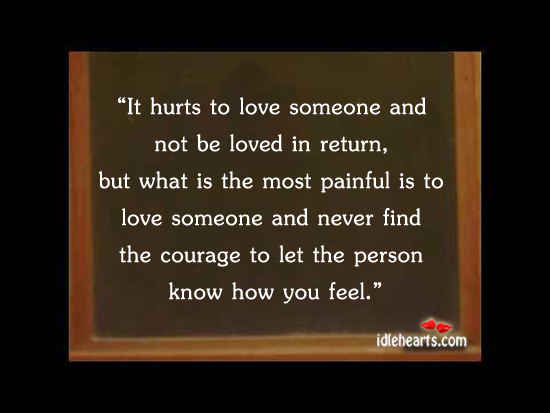 It Hurts To Love Someone And Not Be Loved In Return…