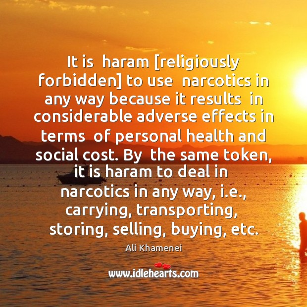 It is  haram [religiously forbidden] to use  narcotics in any way because Ali Khamenei Picture Quote
