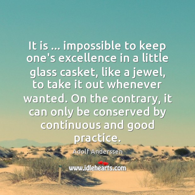 Image, It is … impossible to keep one's excellence in a little glass casket,