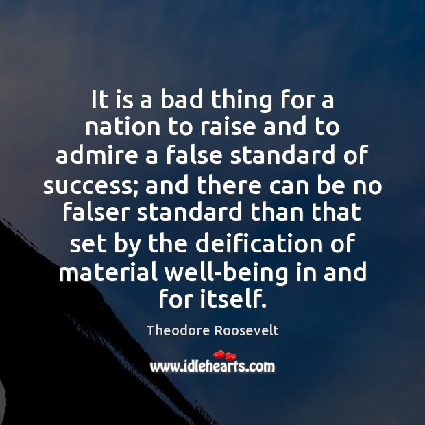 It is a bad thing for a nation to raise and to Theodore Roosevelt Picture Quote
