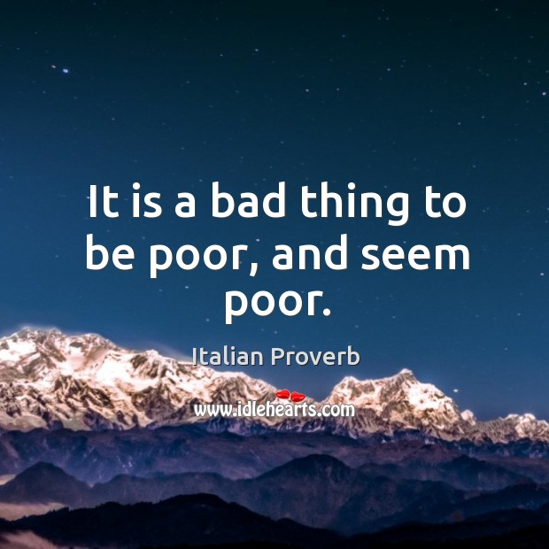 It is a bad thing to be poor, and seem poor. Image