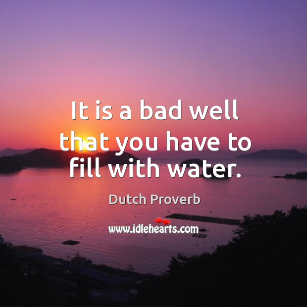It is a bad well that you have to fill with water. Image