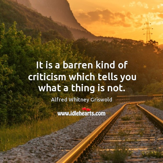 It is a barren kind of criticism which tells you what a thing is not. Image
