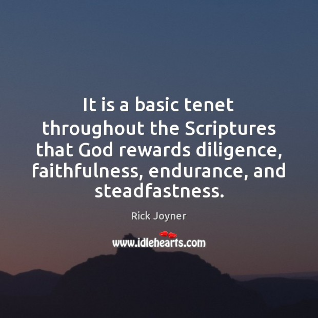 It is a basic tenet throughout the Scriptures that God rewards diligence, Rick Joyner Picture Quote