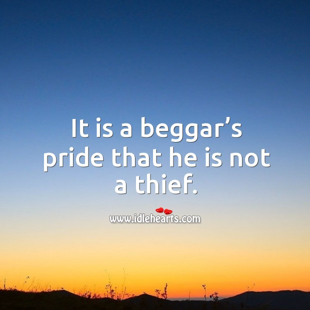 It is a beggar's pride that he is not a thief. Image