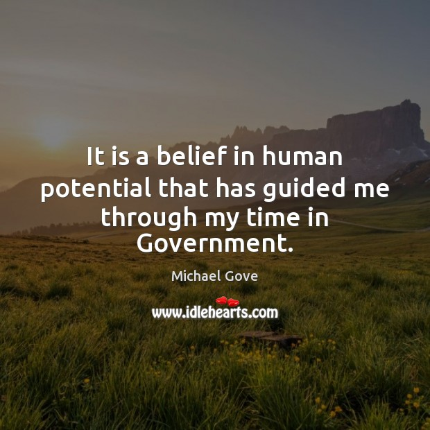 It is a belief in human potential that has guided me through my time in Government. Image