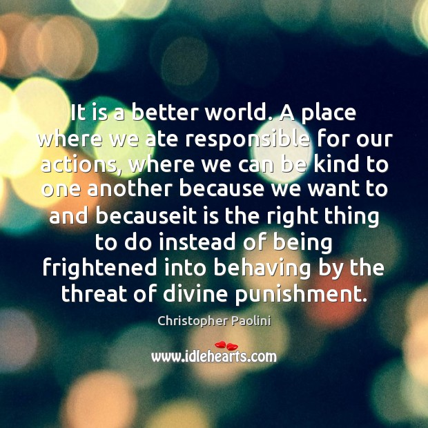 It is a better world. A place where we ate responsible for Christopher Paolini Picture Quote