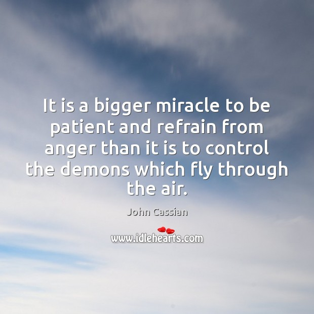It is a bigger miracle to be patient and refrain from anger Image