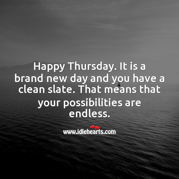 It is a brand new day. Have a Happy Thursday. Thursday Quotes Image
