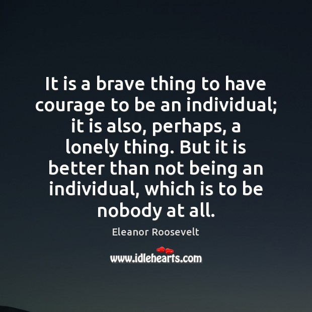 Image, It is a brave thing to have courage to be an individual;