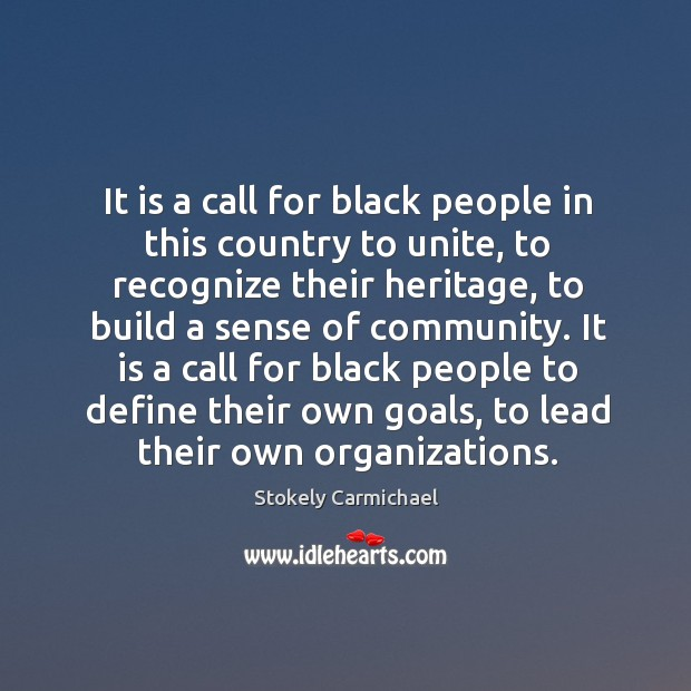 It is a call for black people to define their own goals, to lead their own organizations. Stokely Carmichael Picture Quote