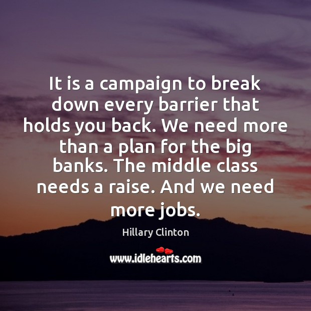 It is a campaign to break down every barrier that holds you Hillary Clinton Picture Quote